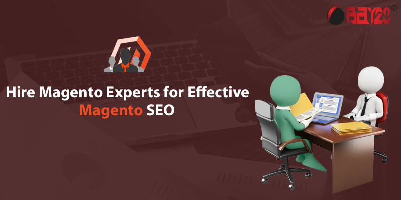 Hire Magento experts for effective Magento SEO