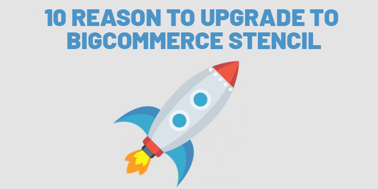 10 Reason to upgrade to Bigcommerce stencil