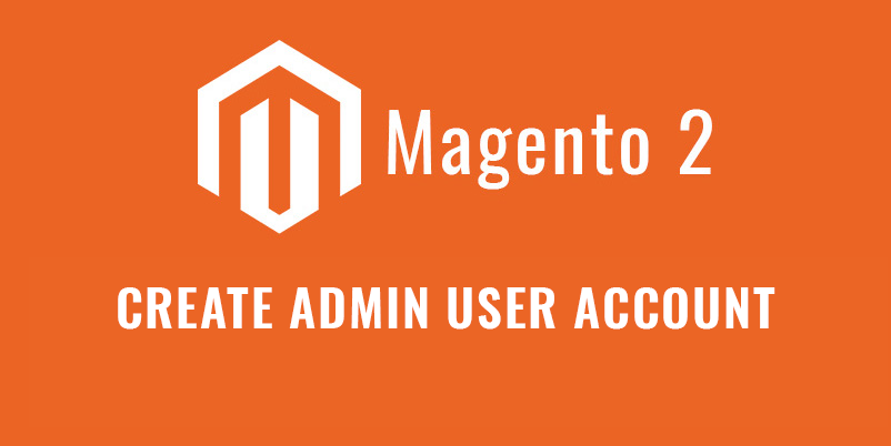 Create an admin user account in Magento 2