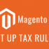 Set Up Tax Rules In Magento 2