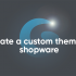 How to create a custom theme in Shopware 6?