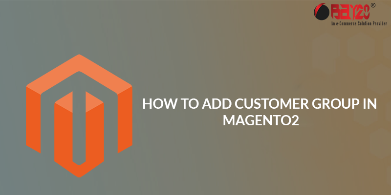 How to Add Customer Group in Magento2