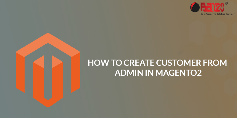 How to Create Customer from Admin in Magento2