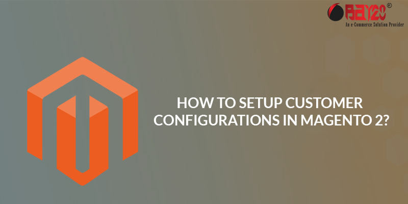 How to Setup Customer Configurations in Magento 2