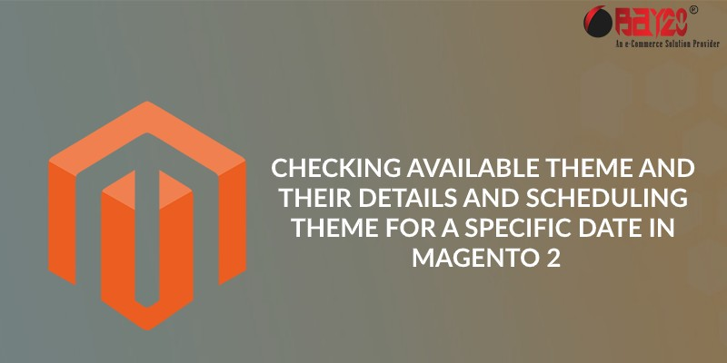 checking available theme and their details and scheduling theme for a specific date in magento 2