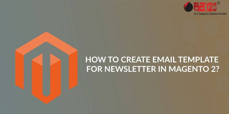 how to create email template for newsletter in magento 2