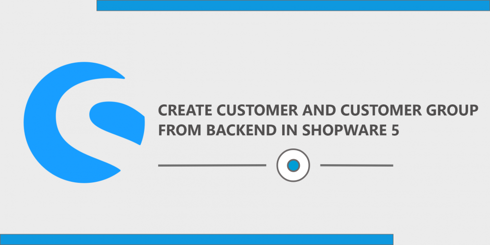 Customer & Customer Group from Backend in Shopware 5
